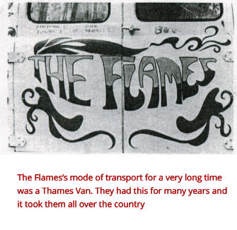 The Flames's mode of transport for a very long time was a Thames Van. They had this for many years and it took them all over the country